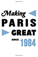 Making Paris Great Since 1984: College Ruled Journal or Notebook (6x9 inches) with 120 pages