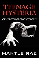 Teenage Hysteria: Generation Anonymous