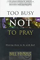 Too Busy Not to Pray: Slowing Down to Be With God : Including Questions for Reflection and Discussion