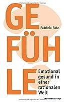 Gefuehle: Emotional gesund in einer rationalen Welt