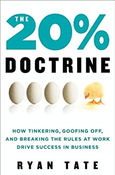 [Tate, Ryan]のThe 20% Doctrine: How Tinkering, Goofing Off, and Breaking the Rules at Work Drive Success in Business