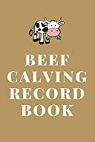 Beed Calving Record Book: To Track Your Calves / Beef Calving Log Book (130 Pages)