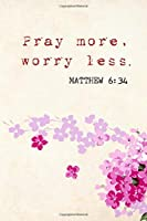 Pray More, Worry Less: Bible Verse Gratitude Journal, Diary, Notebook, 6 X 9 inches, 180 pages