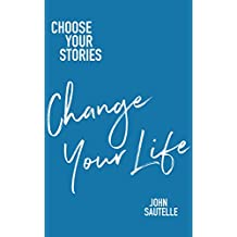 Choose Your Stories, Change Your Life
