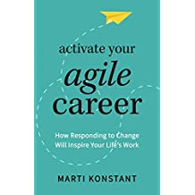Activate Your Agile Career: How Responding to Change Will Inspire Your Life's Work