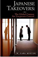 Japanese Takeovers: The Global Contest for Corporate Control