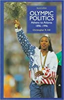 Olympic Politics: Athens to Atlanta, 1896-1996