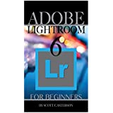 Adobe Lightroom 6 For Beginners (English Edition)