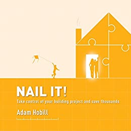 Nail it!: Take control of your building project and save thousands by [Hobill, Adam]