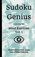 Sudoku Genius Mind Exercises Volume 1: Denali National Park, Alaska State of Mind Collection