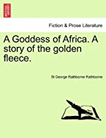 A Goddess of Africa. a Story of the Golden Fleece.