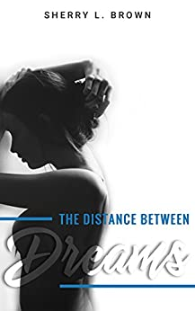 The Distance Between Dreams by [Brown, Sherry L.]