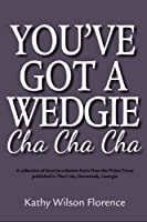 You've Got A Wedgie Cha Cha Cha: A collection of favorite columns from The Dunwoody Crier's Over the Picket Fence [並行輸入品]