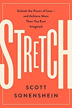 Stretch: Unlock the Power of Less -and Achieve More Than You Ever Imagined by [Sonenshein, Scott]