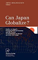 Can Japan Globalize?: Studies on Japan's Changing Political Economy and the Process of Globalization in Honour of Sung-Jo Park