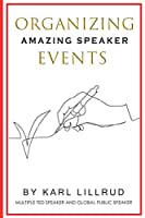 Organizing amazing speaker events: Guidebook on how to make your event a success and how to make it a sales funnel for the future.