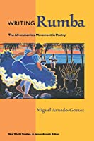 Writing Rumba: The Afrocubanista Movement in Poetry (New World Studies)