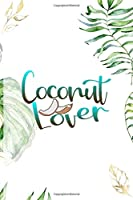 Coconut Lover: Notebook Journal Composition Blank Lined Diary Notepad 120 Pages Paperback White Green Plants Coconut