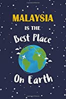 Malaysia Is The Best Place On Earth: Malaysia Souvenir Notebook