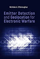 Emitter Detection and Geolocation for Electronic Warfare (The Artech House Electronic Warfare Library)