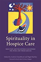Spirituality in Hospice Care: How Staff and Volunteers Can Support the Dying and Their Families