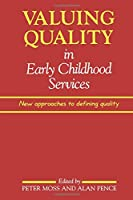 Valuing Quality in Early Childhood Services: New Approaches to Defining Quality (Early Childhood Education (Paul Chapman Publishing))