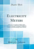 Electricity Meters: A Treatise on the General Principles Construction and Testing of Continuous Current and Alternating Current Meters (Classic Reprint)【洋書】 [並行輸入品]