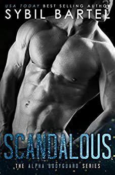 Scandalous (The Alpha Bodyguard Series Book 1) by [Bartel, Sybil]