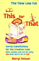 The New Low Fat This for That: Savvy Substitutions for the Creative Cook