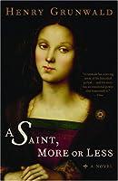 A Saint, More or Less: A Novel