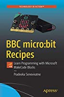 BBC micro:bit Recipes: Learn Programming with Microsoft MakeCode Blocks