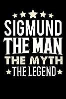 Notizbuch: Sigmund The Man The Myth The Legend (120 linierte Seiten als u.a. Tagebuch, Reisetagebuch fuer Vater, Ehemann, Freund, Kumpe, Bruder, Onkel und mehr)