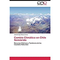 Cambio Clim?tico en Chile Semi?rido: Recursos H?dricos y Tendencia de los Caudales Naturales (Spanish Edition)【洋書】 [並行輸入品]