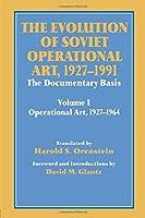 The Evolution of Soviet Operational Art, 1927-1991 (Soviet (Russian) Study of War)