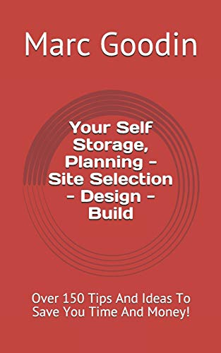 Download Your Self Storage, Planning - Site Selection - Design - Build: 150 Tips And Ideas To Save You Time And Money! 1791381251
