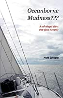 Oceanborne Madness???: A Self-alleged Aliens View About Humanity