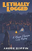 Lethally Logged: A Maggie Flanagan Cozy Mystery