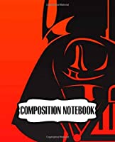 Composition Notebook: Wide Ruled Composition Notebook Star Wars Gifts Series Movies Soft Glossy The Last Jedi with Ruled Lined Paper for Taking Notes Writing Workbook for Teens and Children Students School Kids Inexpensive Gift For Boys and Girls
