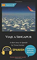 Viaje a Singapur. A short story in Spanish.: Learn Spanish with Improve Spanish Reading. Spanish novel for beginners +