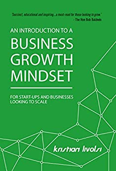 An Introduction to a Business Growth Mindset: For start-ups and businesses looking to scale by [Livolsi, Kristian]