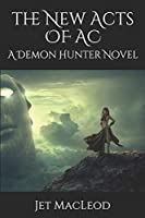 The New Acts of AC: A Demon Hunter Novel