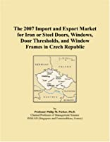 The 2007 Import and Export Market for Iron or Steel Doors, Windows, Door Thresholds, and Window Frames in Czech Republic