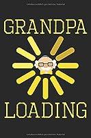 Grandpa loading: Tagebuch, Notizbuch, Buch 100 linierte Seiten im Softcover fuer alles, was man sich notieren und nicht vergessen moechte