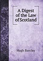 A Digest of the Law of Scotland