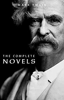 Mark Twain: The Complete Novels by [Twain, Mark]