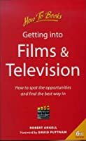 Getting into Films and Television: How to Spot the Opportunities and Find the Best Way in (Jobs and Careers)