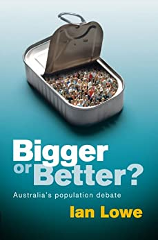 Bigger or Better?: Australia's Population Debate by [Lowe, Ian]