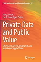 Private Data and Public Value: Governance, Green Consumption, and Sustainable Supply Chains (Public Administration and Information Technology)