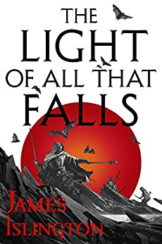 The Light of All That Falls: Book 3 of the Licanius trilogy by [Islington, James]