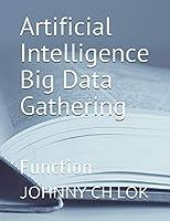 Artificial Intelligence Big Data Gathering: Function